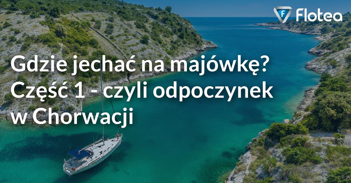 Gdzie jechać na majówkę? Odpoczynek w Chorwacji