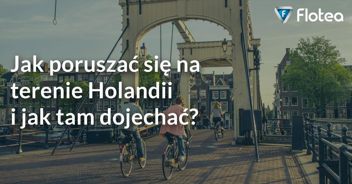 Jak poruszać się na terenie Holandii i jak tam dojechać?