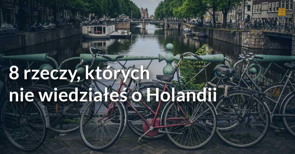 8 rzeczy, których nie wiedziałeś o Holandii