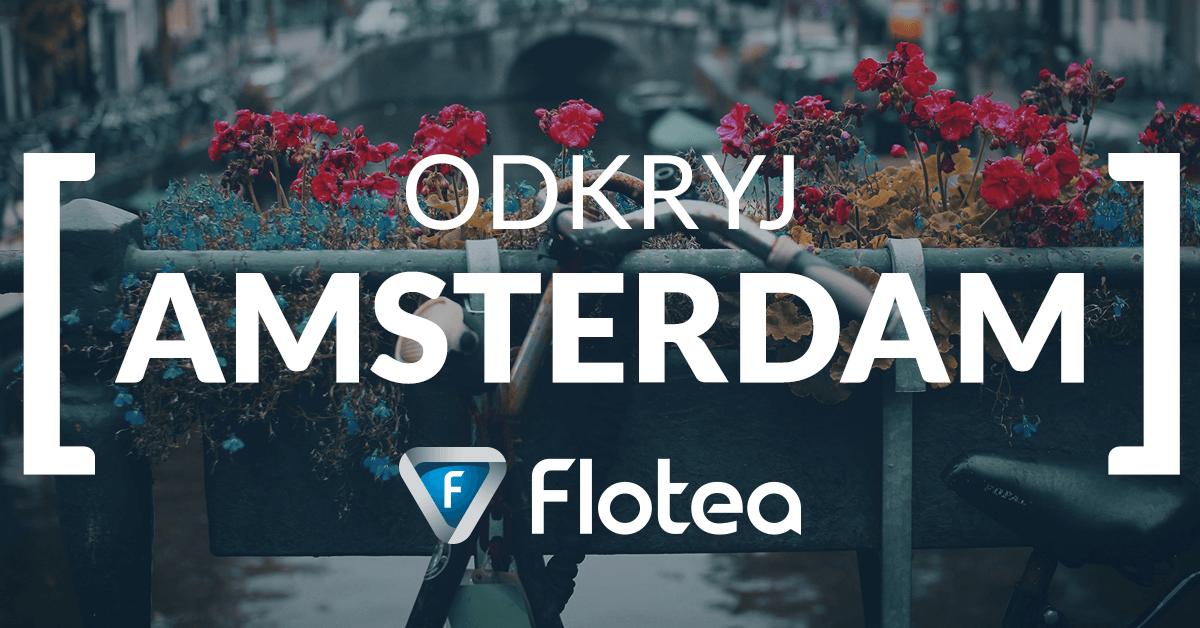 Amsterdam na weekend. Co zobaczyć w stolicy Holandii?