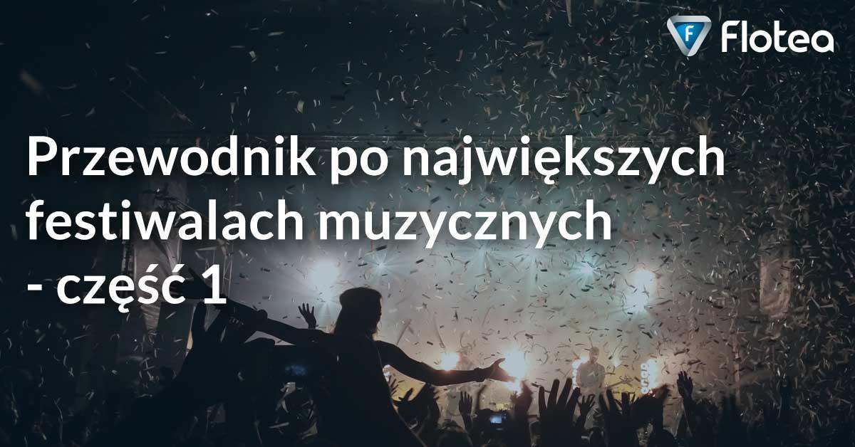 Przewodnik po największych festiwalach muzycznych – część 1